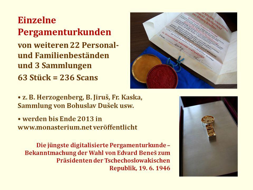 Einzelne Pergamenturkunden von weiteren 22 Personal- und Familienbeständen und 3 Sammlungen 63 Stück = 236 Scans z. B. Herzogenberg, B. Jiruš, Fr. Kas