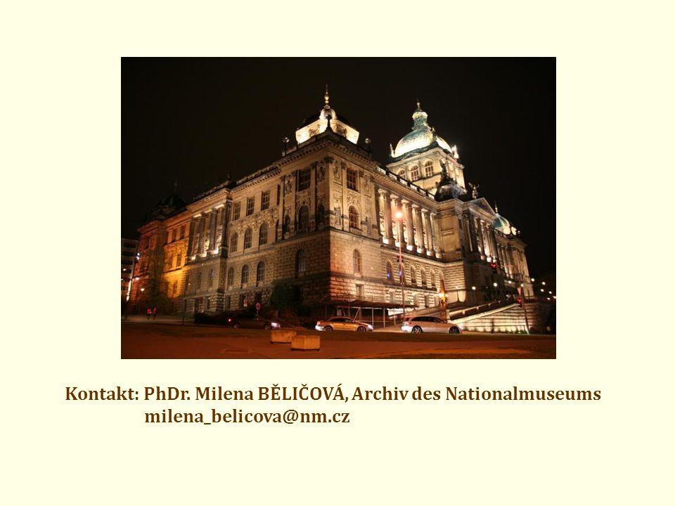 Kontakt: PhDr. Milena BĚLIČOVÁ, Archiv des Nationalmuseums milena_belicova@nm.cz