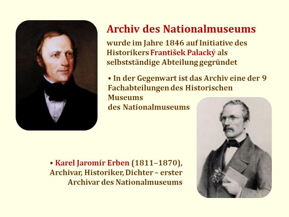 Archiv des Nationalmuseums wurde im Jahre 1846 auf Initiative des Historikers František Palacký als selbstständige Abteilung gegründet Karel Jaromír E
