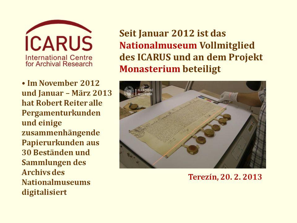 Seit Januar 2012 ist das Nationalmuseum Vollmitglied des ICARUS und an dem Projekt Monasterium beteiligt Im November 2012 und Januar – März 2013 hat R