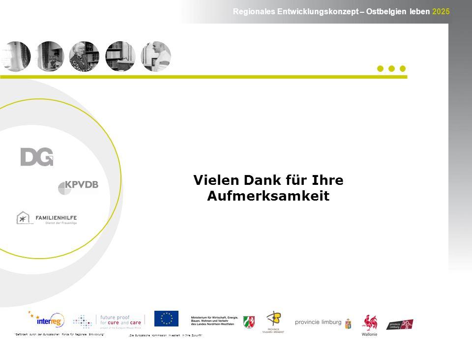 Regionales Entwicklungskonzept – Ostbelgien leben 2025 Vielen Dank für Ihre Aufmerksamkeit Gefördert durch den Europäischen Fonds für Regionale Entwicklung Die Europäische Kommission investiert in Ihre Zukunft