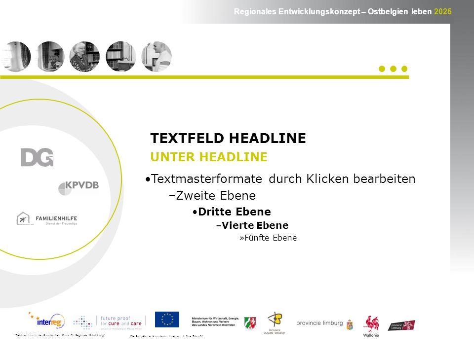 Regionales Entwicklungskonzept – Ostbelgien leben 2025 TEXTFELD HEADLINE Textmasterformate durch Klicken bearbeiten –Zweite Ebene Dritte Ebene –Vierte Ebene »Fünfte Ebene Gefördert durch den Europäischen Fonds für Regionale Entwicklung Die Europäische Kommission investiert in Ihre Zukunft UNTER HEADLINE