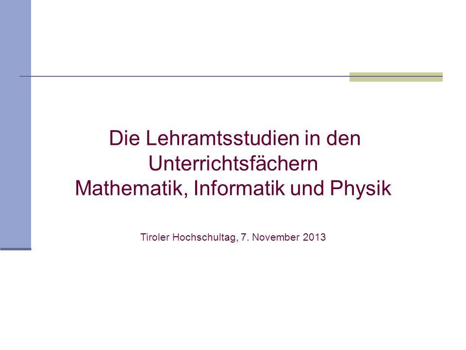 Die Lehramtsstudien in den Unterrichtsfächern Mathematik, Informatik und Physik Tiroler Hochschultag, 7.