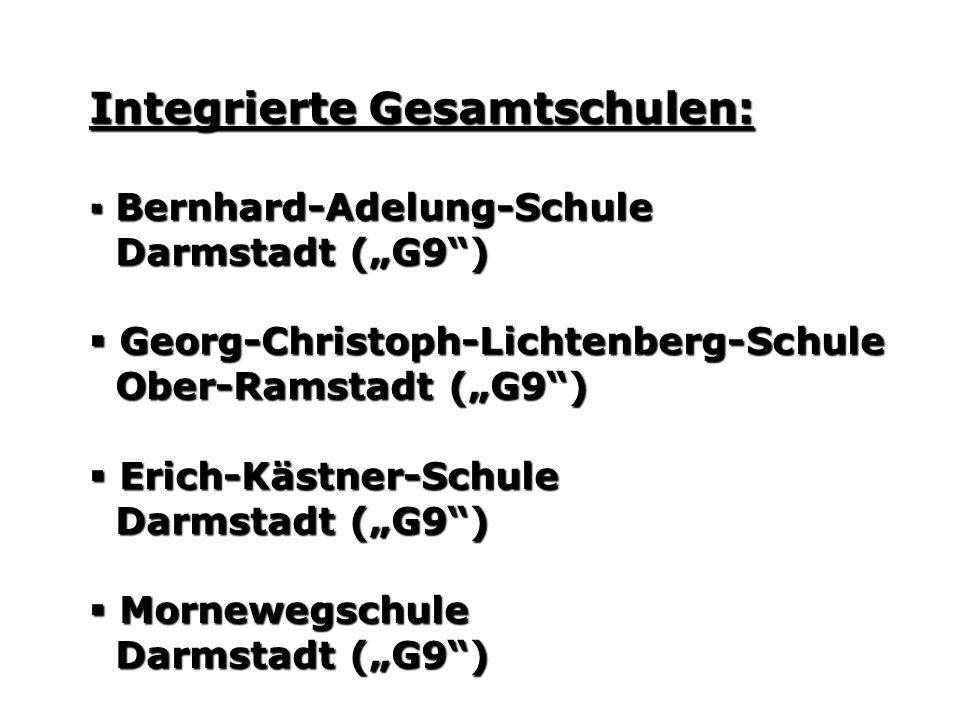 Integrierte Gesamtschulen: Bernhard-Adelung-Schule Bernhard-Adelung-Schule Darmstadt (G9) Darmstadt (G9) Georg-Christoph-Lichtenberg-Schule Georg-Christoph-Lichtenberg-Schule Ober-Ramstadt (G9) Ober-Ramstadt (G9) Erich-Kästner-Schule Erich-Kästner-Schule Darmstadt (G9) Darmstadt (G9) Mornewegschule Mornewegschule Darmstadt (G9) Darmstadt (G9)