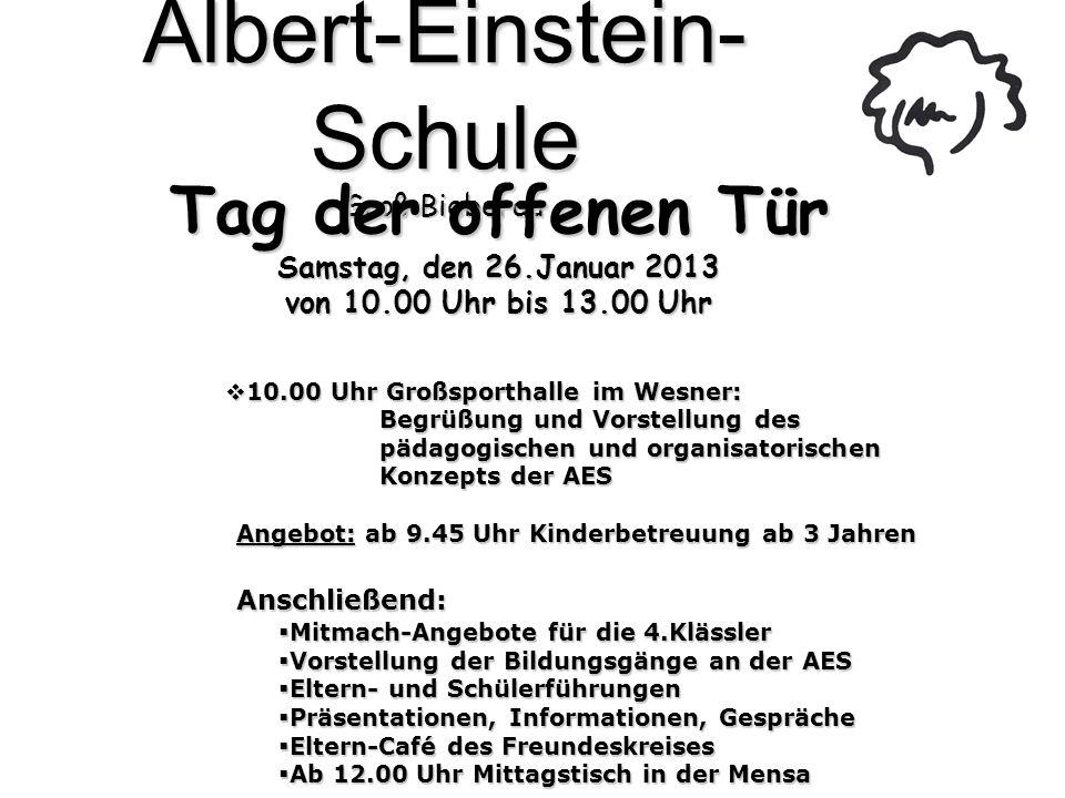 Albert-Einstein- Schule Groß-Bieberau Tag der offenen Tür Samstag, den 26.Januar 2013 von 10.00 Uhr bis 13.00 Uhr 10.00 Uhr Großsporthalle im Wesner: