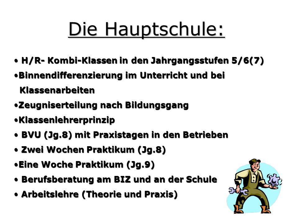 Die Hauptschule: H/R- Kombi-Klassen in den Jahrgangsstufen 5/6(7) H/R- Kombi-Klassen in den Jahrgangsstufen 5/6(7) Binnendifferenzierung im Unterricht