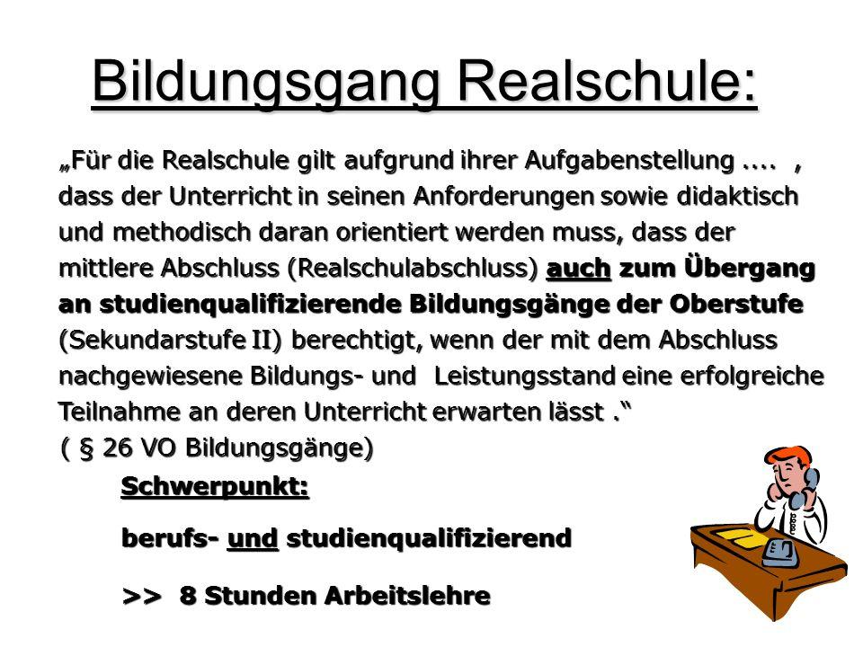 Bildungsgang Realschule: Für die Realschule gilt aufgrund ihrer Aufgabenstellung...., dass der Unterricht in seinen Anforderungen sowie didaktisch und