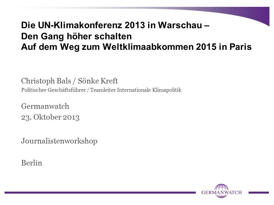 Die UN-Klimakonferenz 2013 in Warschau – Den Gang höher schalten Auf dem Weg zum Weltklimaabkommen 2015 in Paris Christoph Bals / Sönke Kreft Politisc