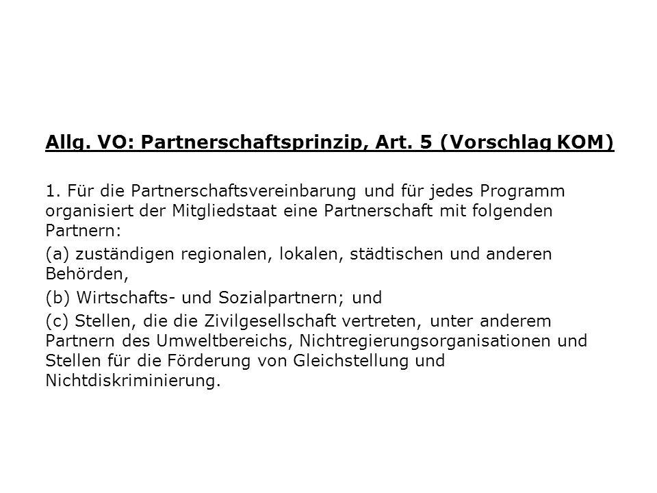Allg. VO: Partnerschaftsprinzip, Art. 5 (Vorschlag KOM) 1. Für die Partnerschaftsvereinbarung und für jedes Programm organisiert der Mitgliedstaat ein