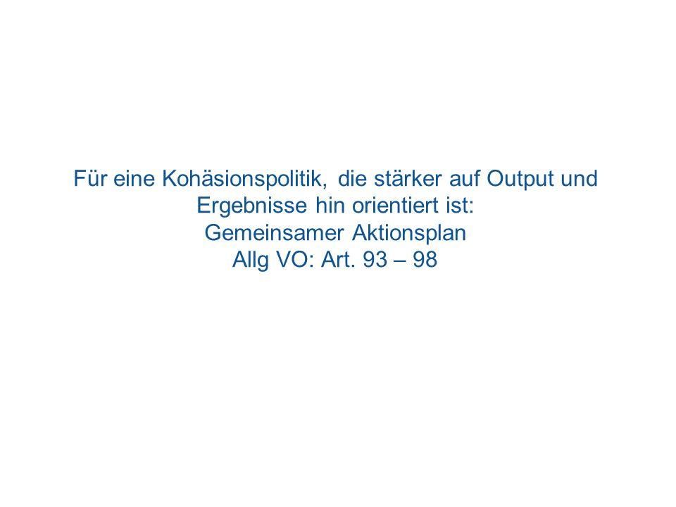 Für eine Kohäsionspolitik, die stärker auf Output und Ergebnisse hin orientiert ist: Gemeinsamer Aktionsplan Allg VO: Art. 93 – 98