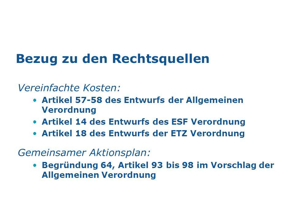 Bezug zu den Rechtsquellen Vereinfachte Kosten: Artikel 57-58 des Entwurfs der Allgemeinen Verordnung Artikel 14 des Entwurfs des ESF Verordnung Artik