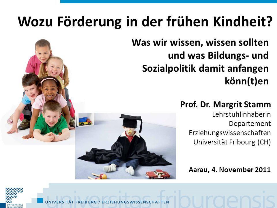 Wozu Förderung in der frühen Kindheit? Was wir wissen, wissen sollten und was Bildungs- und Sozialpolitik damit anfangen könn(t)en Prof. Dr. Margrit S