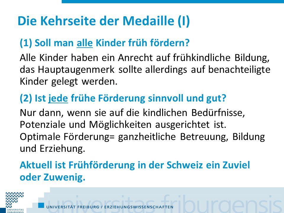 Die Kehrseite der Medaille (I) (1) Soll man alle Kinder früh fördern? Alle Kinder haben ein Anrecht auf frühkindliche Bildung, das Hauptaugenmerk soll
