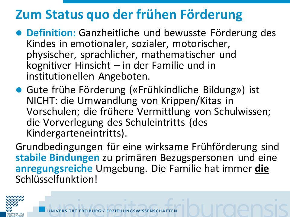Zum Status quo der frühen Förderung Definition: Ganzheitliche und bewusste Förderung des Kindes in emotionaler, sozialer, motorischer, physischer, spr