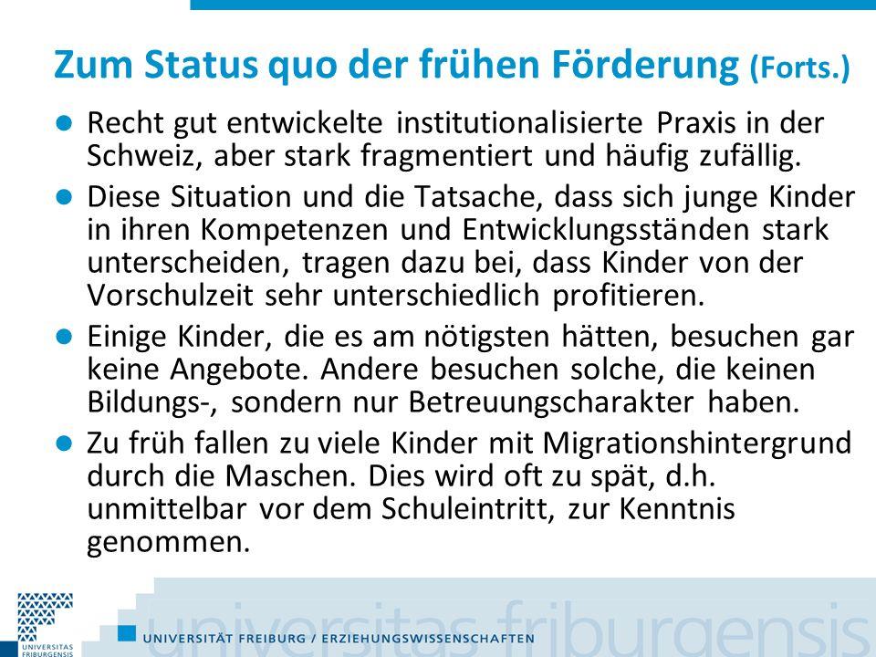 Zum Status quo der frühen Förderung (Forts.) Recht gut entwickelte institutionalisierte Praxis in der Schweiz, aber stark fragmentiert und häufig zufä