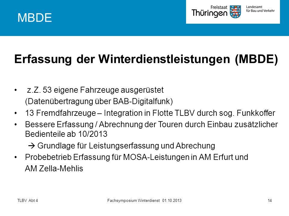 TLBV Abt 4Fachsymposium Winterdienst 01.10.201314 Erfassung der Winterdienstleistungen (MBDE) z.Z. 53 eigene Fahrzeuge ausgerüstet (Datenübertragung ü