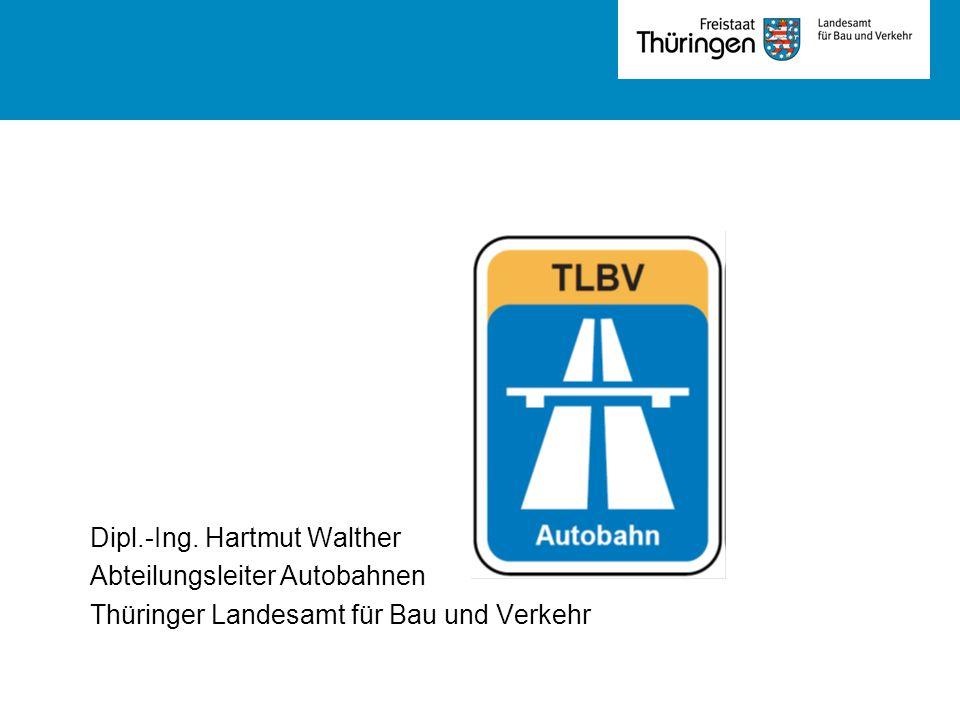 Dipl.-Ing. Hartmut Walther Abteilungsleiter Autobahnen Thüringer Landesamt für Bau und Verkehr