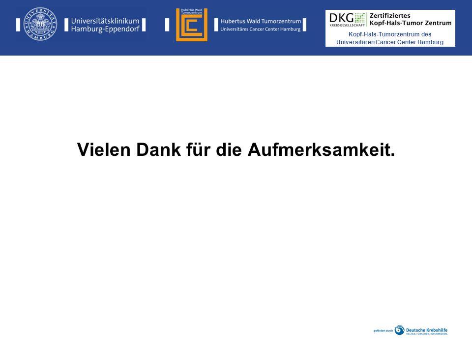 Kopf-Hals-Tumorzentrum des Universitären Cancer Center Hamburg Vielen Dank für die Aufmerksamkeit.