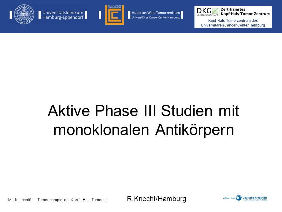 Kopf-Hals-Tumorzentrum des Universitären Cancer Center Hamburg Medikamentöse Tumortherapie der Kopf-, Hals-Tumoren Phase III Studie TPF -> RCT vs RT + Cetuximab (INTERCEPTOR, Italien, Merlano) Arm B: TPF 3 Zyklen, 1 Zyklus q3w T = 75 mg/m² Tag 1 P = 75 mg/m² Tag 1 5-FU = 750 mg/m² Tage 1-4 Arm B: TPF 3 Zyklen, 1 Zyklus q3w T = 75 mg/m² Tag 1 P = 75 mg/m² Tag 1 5-FU = 750 mg/m² Tage 1-4 RT 70 Gy Cetuximab 400 mg/m² Woche 1 vor RT dann 250 mg/m² wöchentlich Woche 1-7 RT 70 Gy Cetuximab 400 mg/m² Woche 1 vor RT dann 250 mg/m² wöchentlich Woche 1-7 Arm A RT 70 Gy Cisplatin 100 mg/m² Tage 1, 22 und 43 Arm A RT 70 Gy Cisplatin 100 mg/m² Tage 1, 22 und 43 Einschlusskriterien: Stadium III-IV, keine Metastasen nicht kurativ resektabel primärer Endpunkt: Gesamtüberleben N = 278 Start 2009 Medikamentöse Tumortherapie der Kopf-, Hals-Tumoren R.Knecht/Hamburg