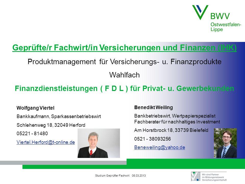 Studium Geprüfter Fachwirt 05.03.2013 Geprüfte/r Fachwirt/in Versicherungen und Finanzen (IHK) Produktmanagement für Versicherungs- u. Finanzprodukte