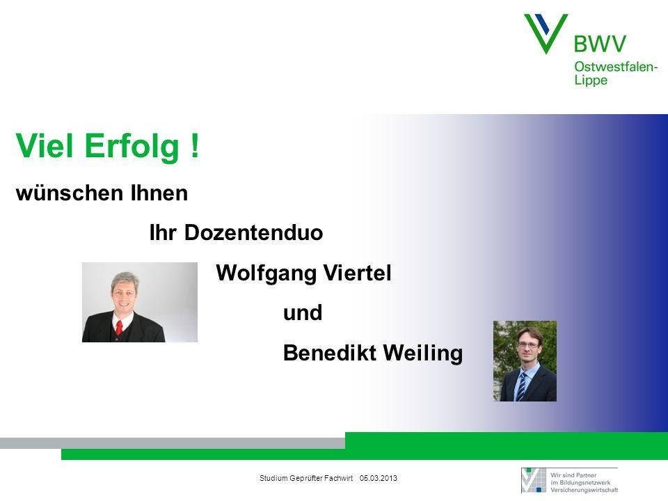 Studium Geprüfter Fachwirt 05.03.2013 Viel Erfolg ! wünschen Ihnen Ihr Dozentenduo Wolfgang Viertel und Benedikt Weiling