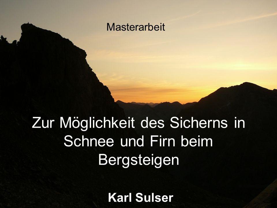 Zur Möglichkeit des Sicherns in Schnee und Firn beim Bergsteigen Karl Sulser Masterarbeit