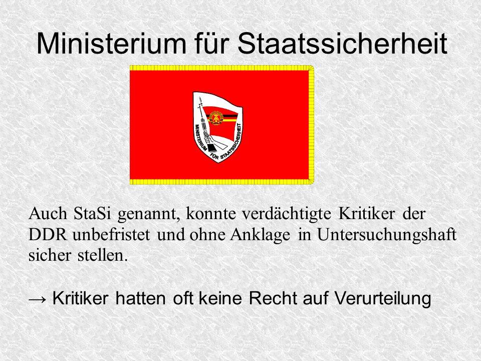 Ministerium für Staatssicherheit Auch StaSi genannt, konnte verdächtigte Kritiker der DDR unbefristet und ohne Anklage in Untersuchungshaft sicher ste