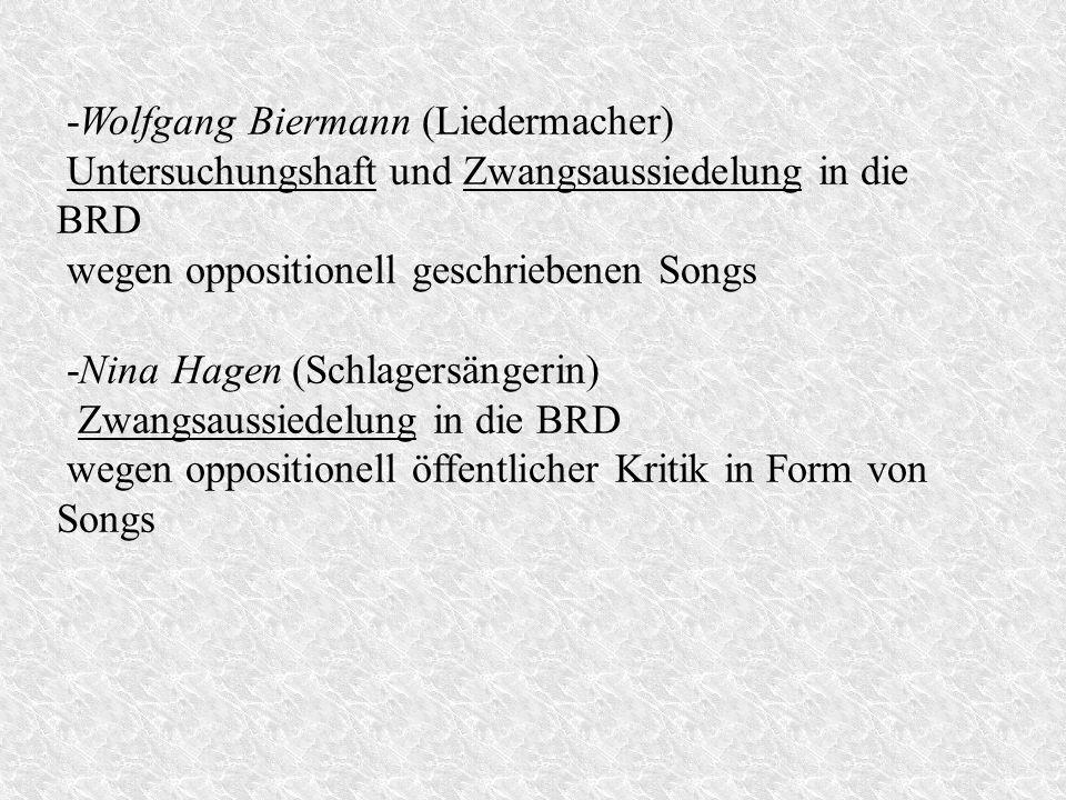 -Wolfgang Biermann (Liedermacher) Untersuchungshaft und Zwangsaussiedelung in die BRD wegen oppositionell geschriebenen Songs -Nina Hagen (Schlagersän