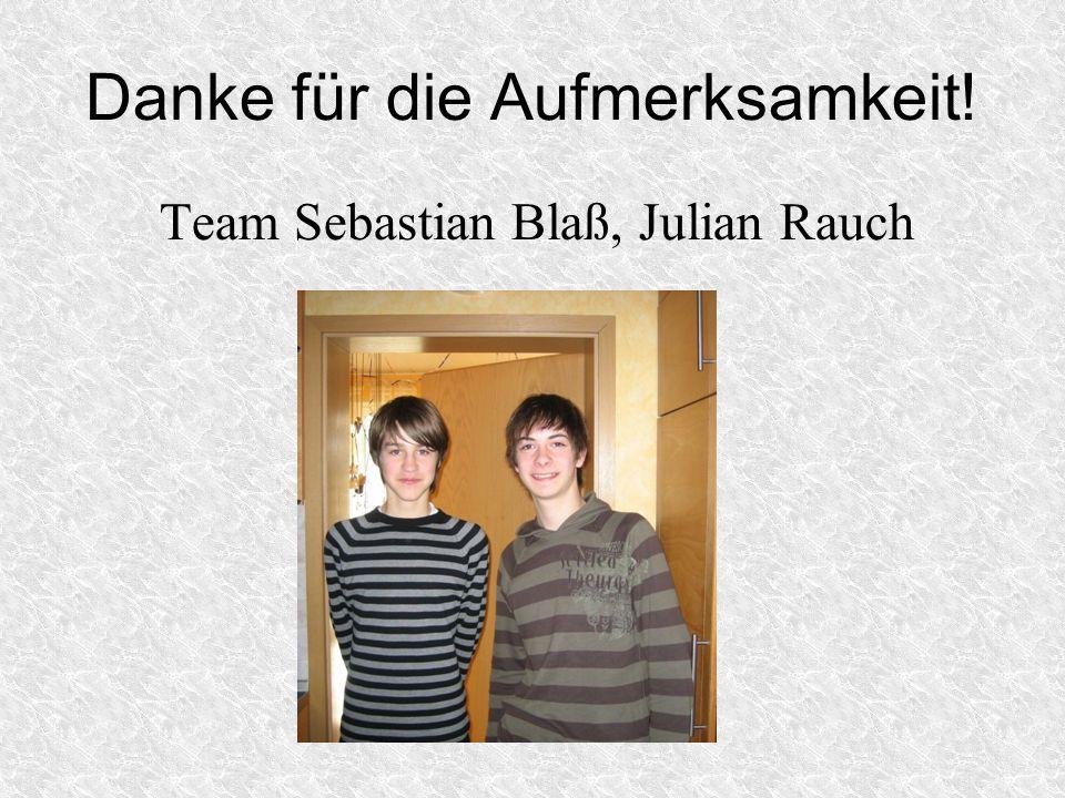 Danke für die Aufmerksamkeit! Team Sebastian Blaß, Julian Rauch