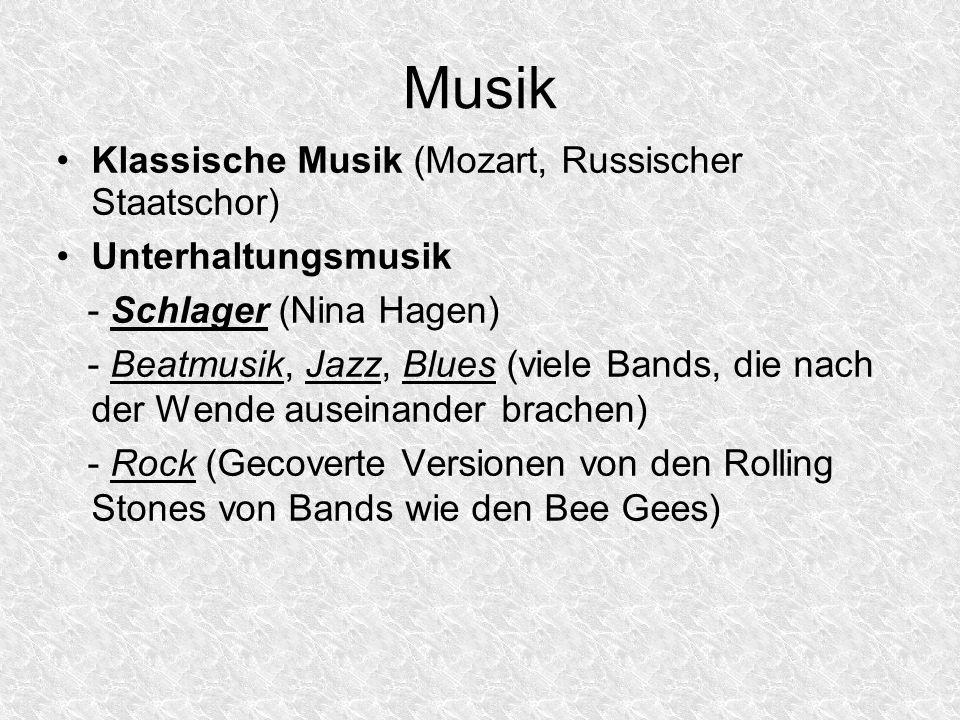 Musik Klassische Musik (Mozart, Russischer Staatschor) Unterhaltungsmusik - Schlager (Nina Hagen) - Beatmusik, Jazz, Blues (viele Bands, die nach der