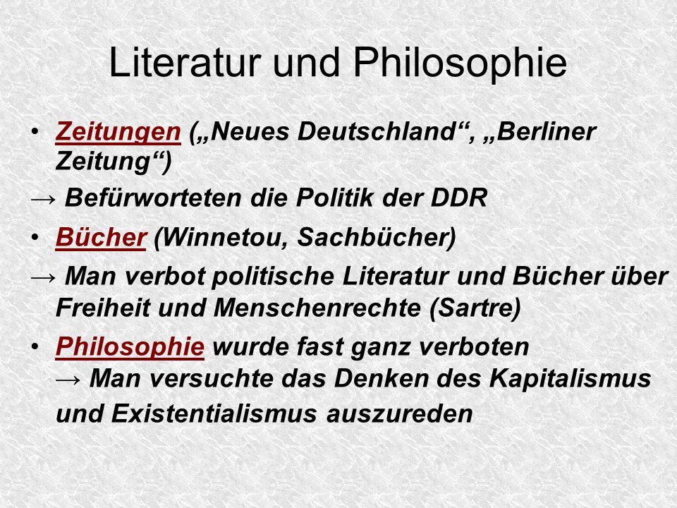 Literatur und Philosophie Zeitungen (Neues Deutschland, Berliner Zeitung) Befürworteten die Politik der DDR Bücher (Winnetou, Sachbücher) Man verbot p