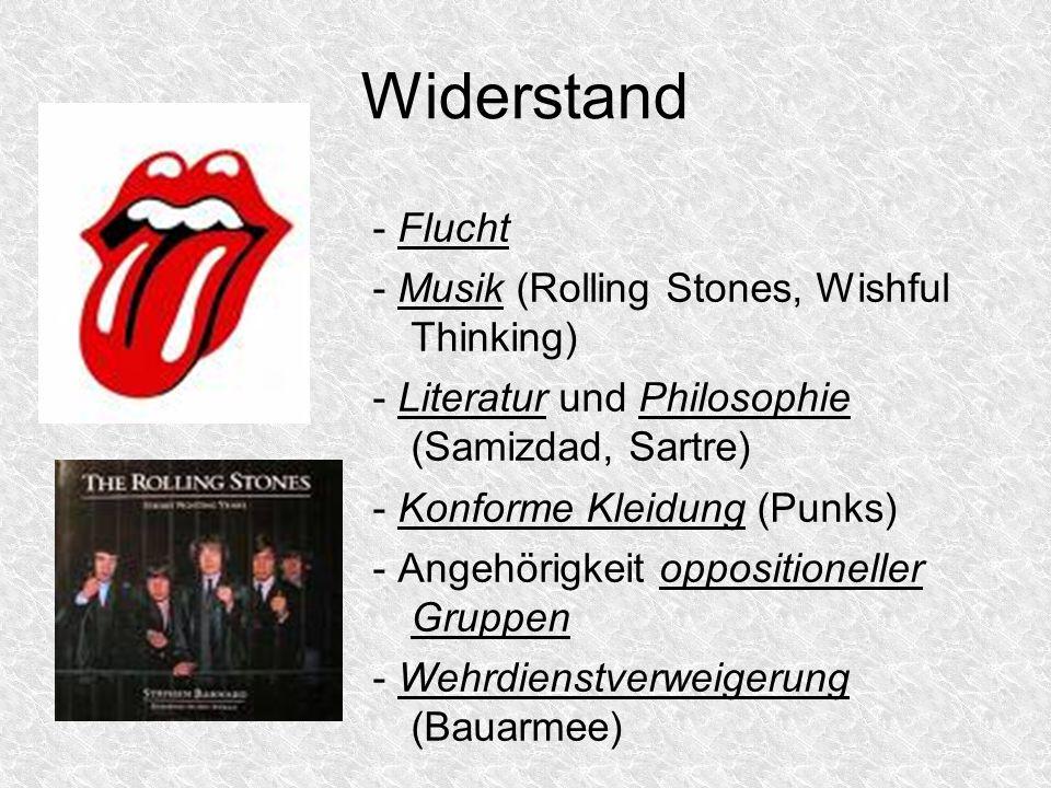 Widerstand - Flucht - Musik (Rolling Stones, Wishful Thinking) - Literatur und Philosophie (Samizdad, Sartre) - Konforme Kleidung (Punks) - Angehörigk