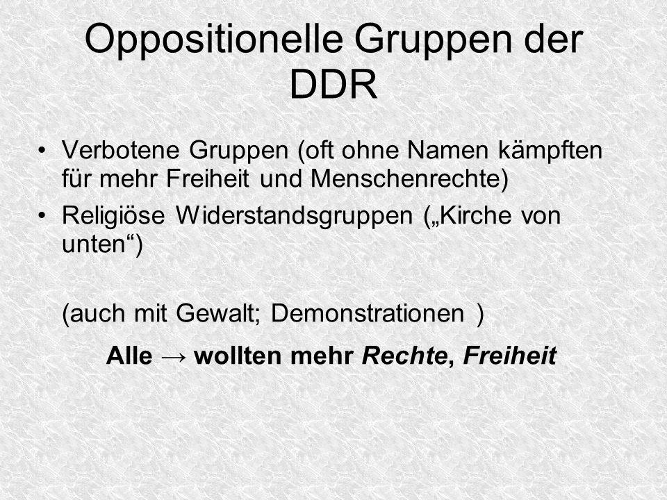 Oppositionelle Gruppen der DDR Verbotene Gruppen (oft ohne Namen kämpften für mehr Freiheit und Menschenrechte) Religiöse Widerstandsgruppen (Kirche v