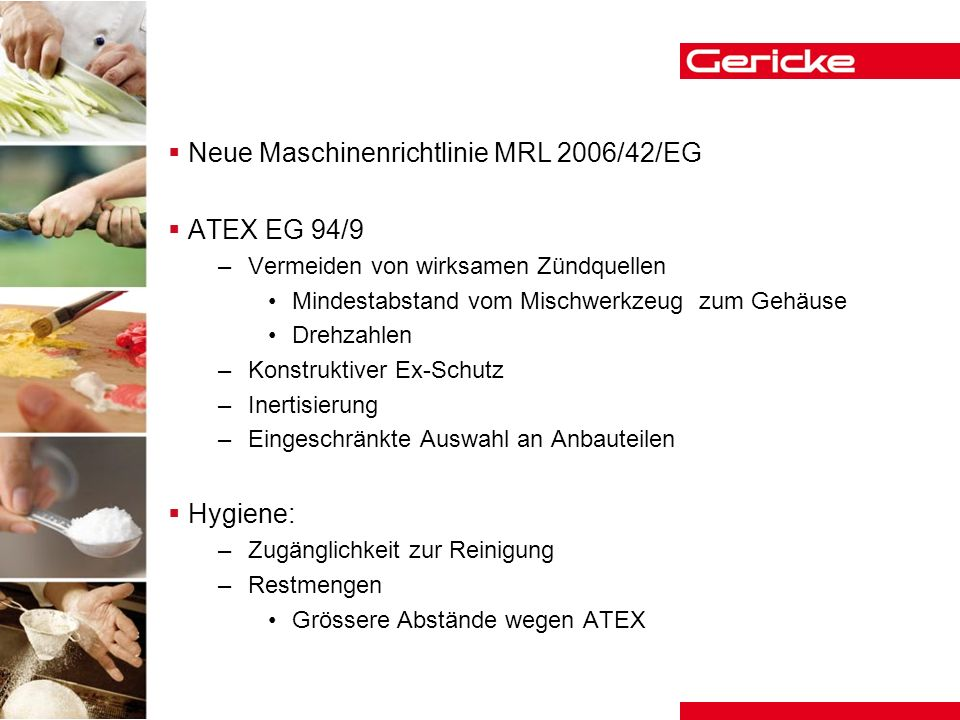 Neue Maschinenrichtlinie MRL 2006/42/EG ATEX EG 94/9 –Vermeiden von wirksamen Zündquellen Mindestabstand vom Mischwerkzeug zum Gehäuse Drehzahlen –Kon