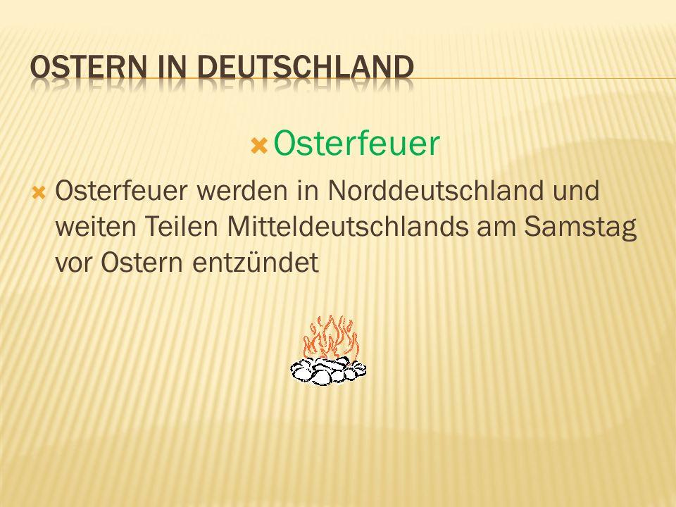 Osterfeuer Osterfeuer werden in Norddeutschland und weiten Teilen Mitteldeutschlands am Samstag vor Ostern entzündet