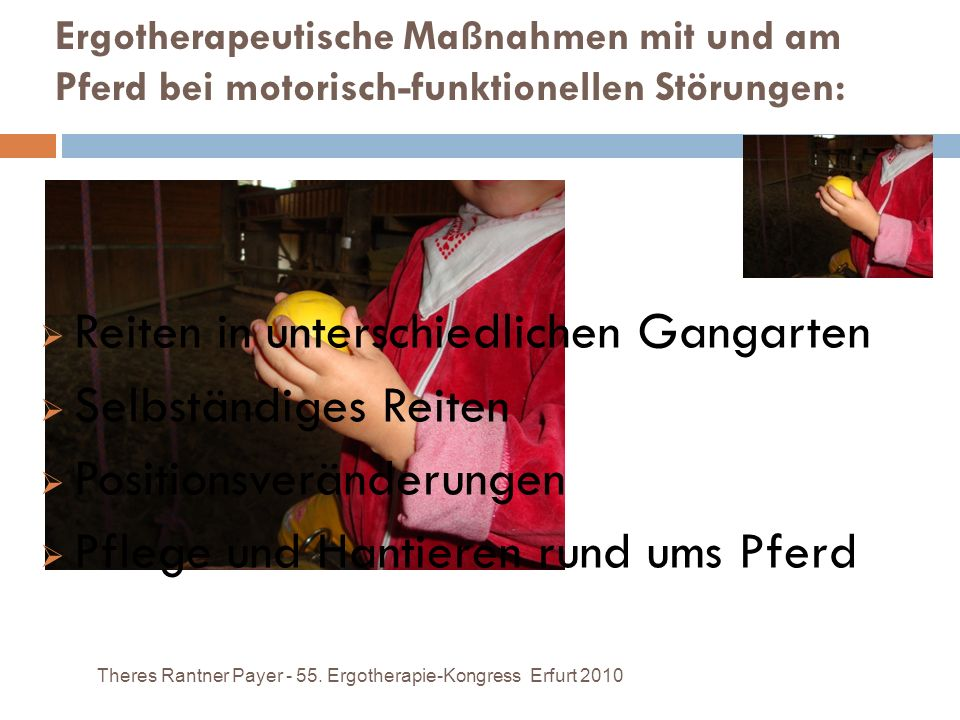 Ergotherapeutische Maßnahmen mit und am Pferd bei motorisch-funktionellen Störungen: Theres Rantner Payer - 55. Ergotherapie-Kongress Erfurt 2010 Reit