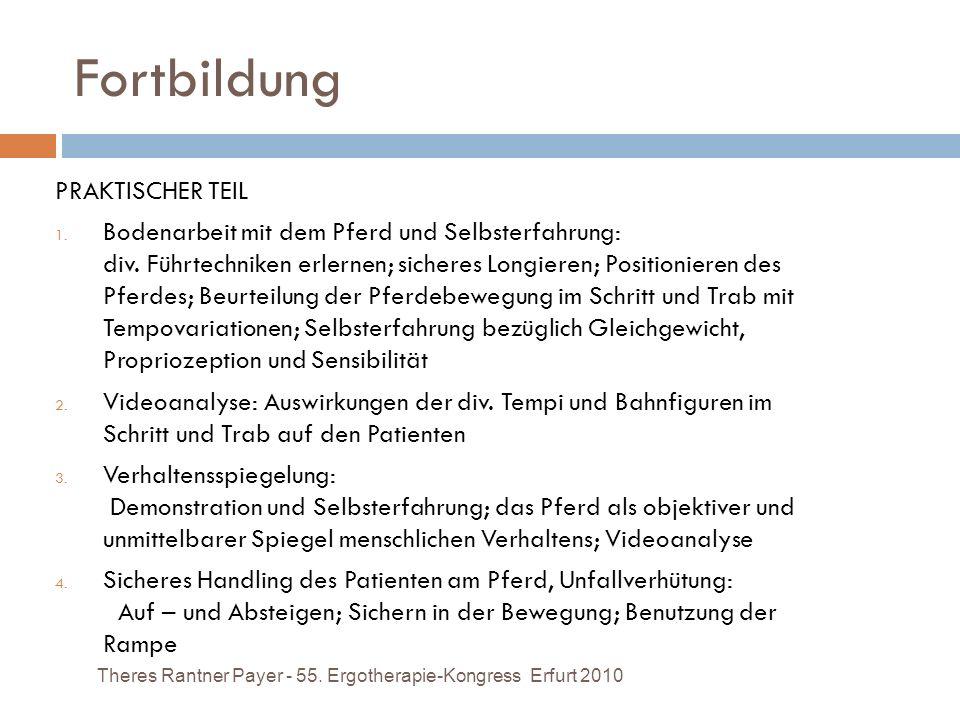 Fortbildung Theres Rantner Payer - 55. Ergotherapie-Kongress Erfurt 2010 PRAKTISCHER TEIL 1. Bodenarbeit mit dem Pferd und Selbsterfahrung: div. Führt
