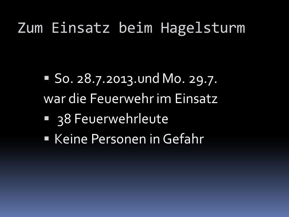 Zum Einsatz beim Hagelsturm So.28.7.2013.und Mo. 29.7.