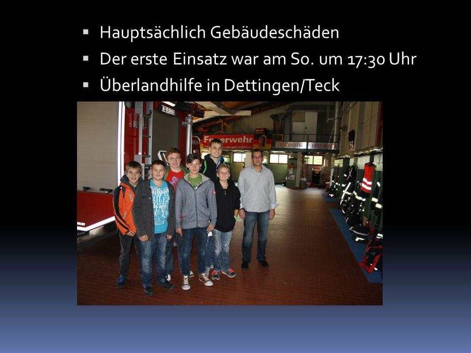 Hauptsächlich Gebäudeschäden Der erste Einsatz war am So. um 17:30 Uhr Überlandhilfe in Dettingen/Teck