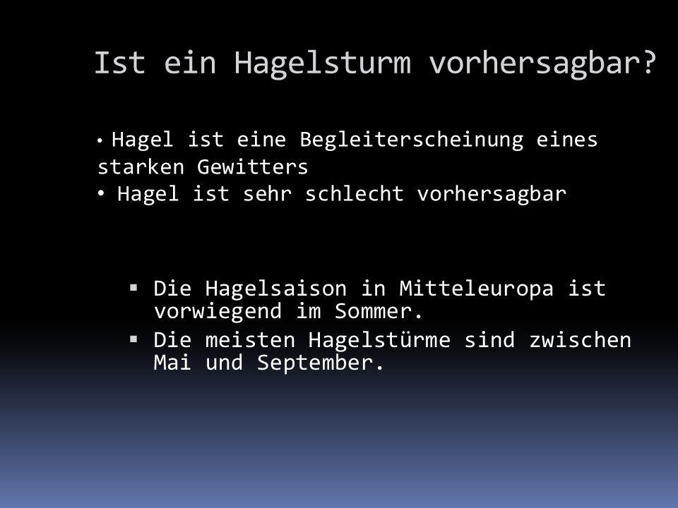 Die Hagelsaison in Mitteleuropa ist vorwiegend im Sommer. Die meisten Hagelstürme sind zwischen Mai und September. Ist ein Hagelsturm vorhersagbar? Ha