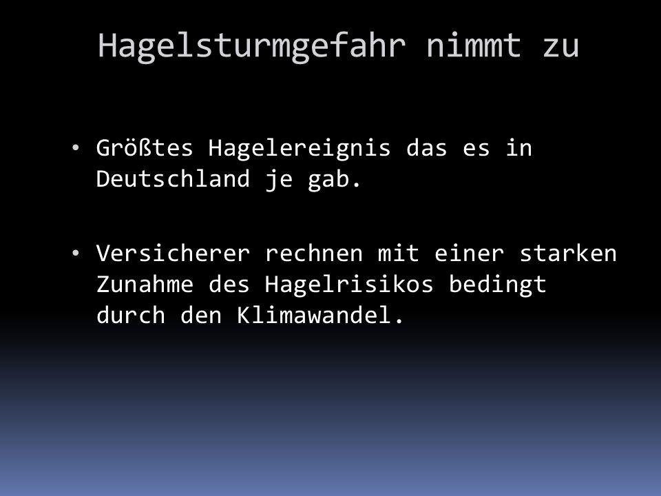 Größtes Hagelereignis das es in Deutschland je gab. Versicherer rechnen mit einer starken Zunahme des Hagelrisikos bedingt durch den Klimawandel. Hage