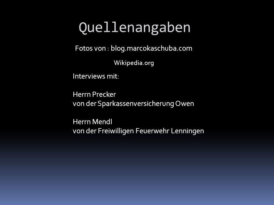 Quellenangaben Fotos von : blog.marcokaschuba.com Wikipedia.org Interviews mit: Herrn Precker von der Sparkassenversicherung Owen Herrn Mendl von der