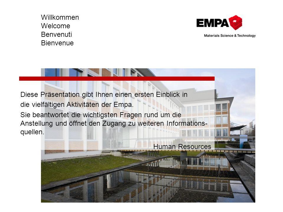 Willkommen Welcome Benvenuti Bienvenue Diese Präsentation gibt Ihnen einen ersten Einblick in die vielfältigen Aktivitäten der Empa. Sie beantwortet d