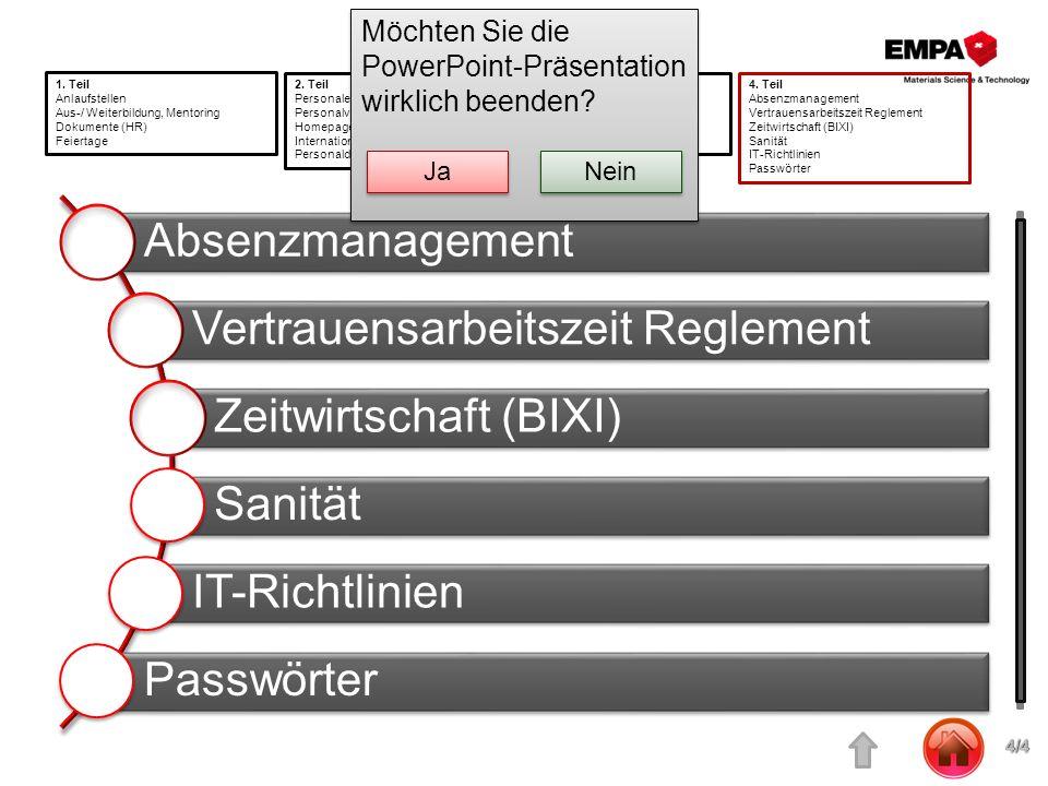 Absenzmanagement Vertrauensarbeitszeit Reglement Zeitwirtschaft (BIXI) Sanität IT-Richtlinien Passwörter 1. Teil Anlaufstellen Aus-/ Weiterbildung, Me