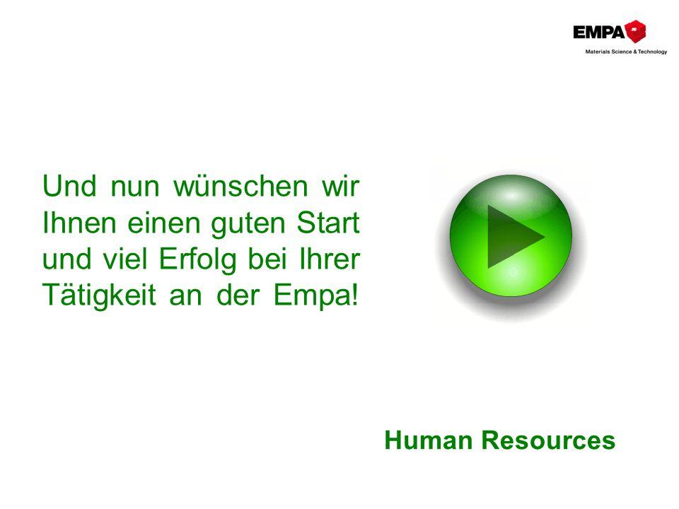 Und nun wünschen wir Ihnen einen guten Start und viel Erfolg bei Ihrer Tätigkeit an der Empa! Human Resources