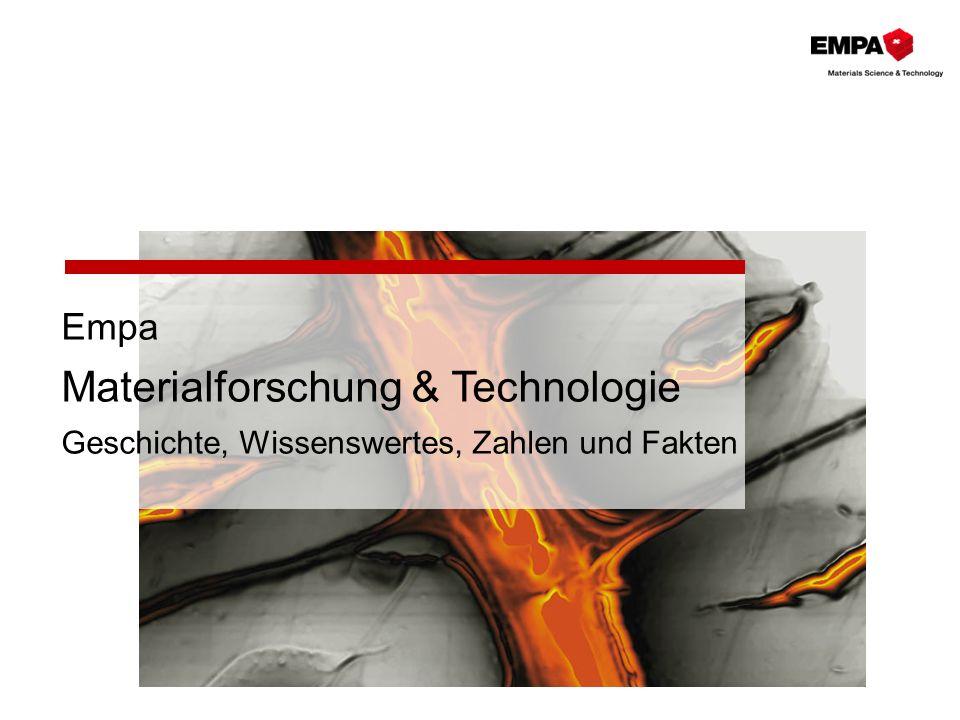 Empa Materialforschung & Technologie Geschichte, Wissenswertes, Zahlen und Fakten