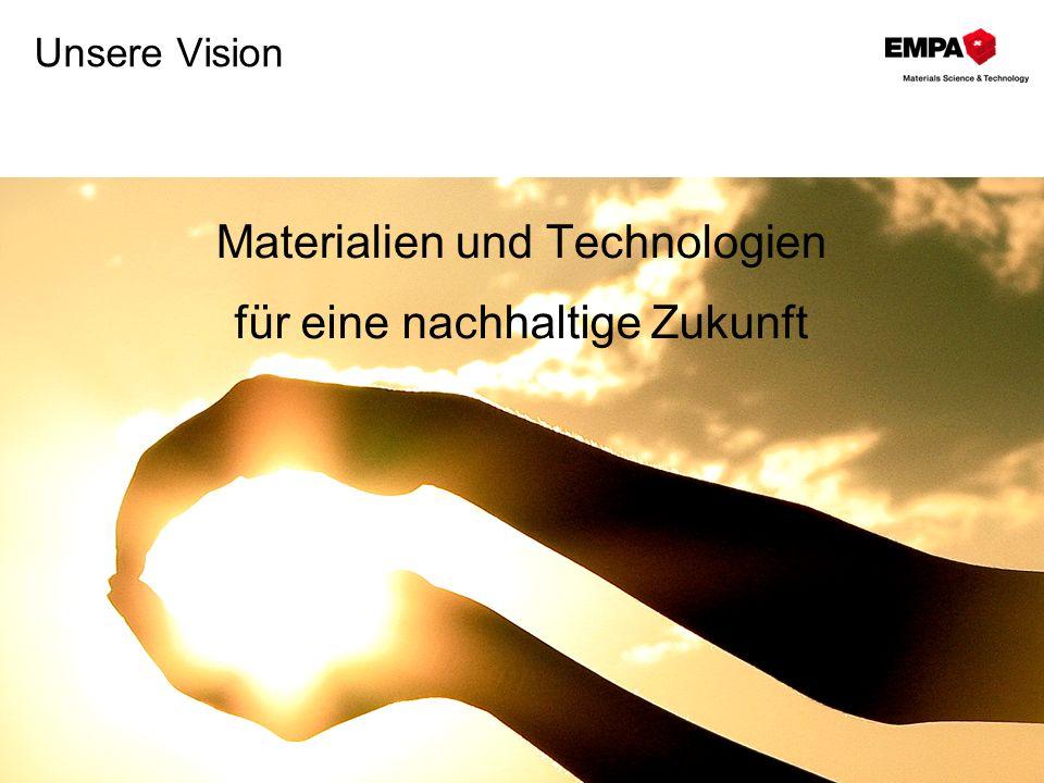 Unsere Vision Materialien und Technologien für eine nachhaltige Zukunft