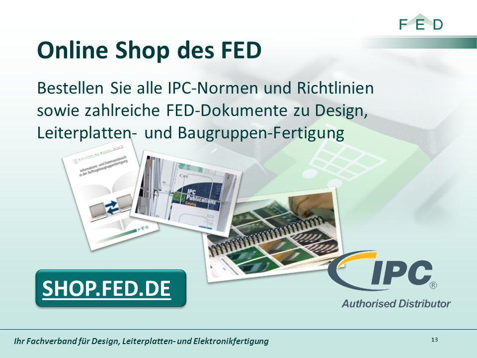Ihr Fachverband für Design, Leiterplatten- und Elektronikfertigung Online Shop des FED 13 Bestellen Sie alle IPC-Normen und Richtlinien sowie zahlreic