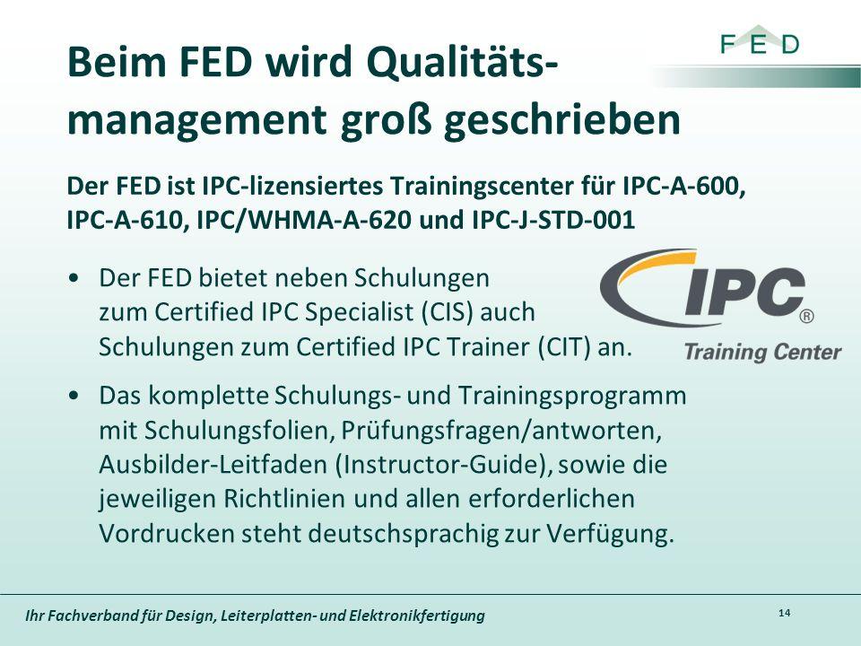 Ihr Fachverband für Design, Leiterplatten- und Elektronikfertigung Beim FED wird Qualitäts- management groß geschrieben Der FED bietet neben Schulunge