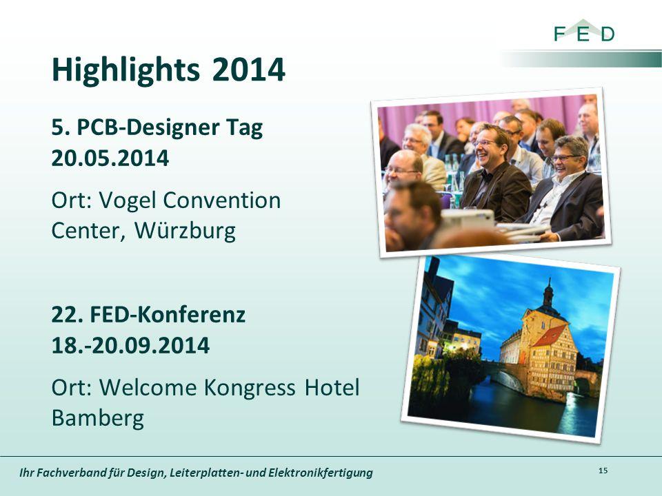 Ihr Fachverband für Design, Leiterplatten- und Elektronikfertigung Highlights 2014 5. PCB-Designer Tag 20.05.2014 Ort: Vogel Convention Center, Würzbu